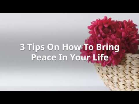 3 Tips On How To Bring Peace In Your Life