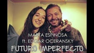 Futuro imperfecto l Marta Espinosa ft. Edgar Oceransky