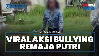 Viral Video Remaja Putri di Cilacap Jadi Korban Bullying, Dijambak dan Dihina dengan Kalimat Kasar