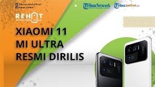 REHAT: Xiaomi 11 Mi Ultra Resmi Dirilis, Spesifikasi Tingkat Dewa Dibanderol Rp16,9 Juta
