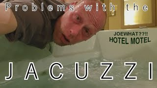 Problems with the Jacuzzi at the Hotel Motel!! WHAT??!!