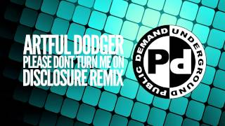 Artful Dodger - Please Dont Turn Me On [Disclosure Remix]