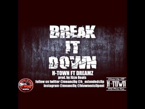 "H-town ft. Dreamz ""Break It Down"""