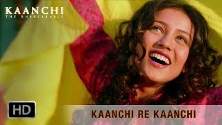 Kaanchi Re Kaanchi - Song Video - Kaanchi