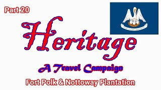 Heritage Travel Campaign-Part 20 (Fort Polk & Nottoway Plantation)
