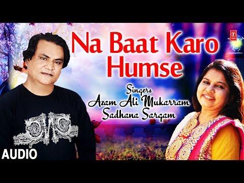 Na Baat Karo Humse Latest Hindi Song Full (Audio) | Azam Ali Mukarram, Sadhana Sargam