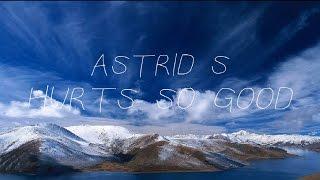 Astrid S Hurts So Good...