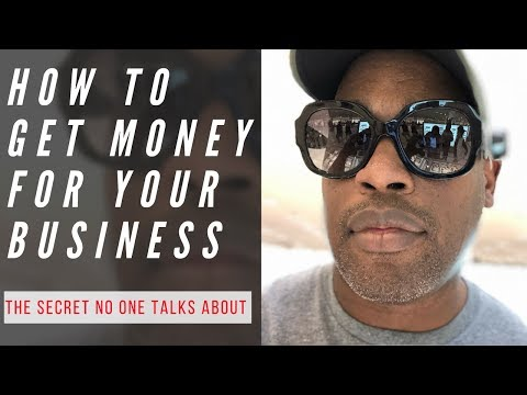How to get MONEY for your BUSINESS the secret no one talks about
