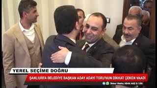 Şanlıurfa Belediye Başkan Aday Adayı Toru'nun dikkat çeken vaadi