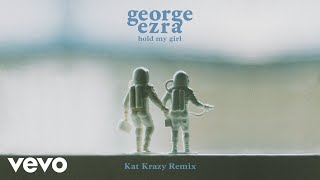 George Ezra   Hold My Girl (Kat Krazy Remix) [Audio]