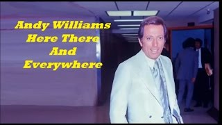 Andy Williams........Here There And Everywhere.