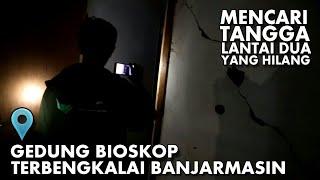 EXPLORE GEDUNG BIOSKOP TERBENGKALAI BANJARMASIN