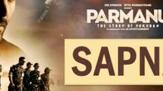Sapna | Arijit Singh | full video song |PARMANU the story of Pokhran | New song 2018
