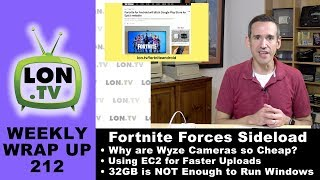 Weekly Wrapup 212: Fortnite On Android, Cheap Wyze Cameras, Amazon EC2, 32GB PCs and More!