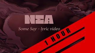Nea   Some Say (LYRICS) (ONE HOUR) (1HOUR)