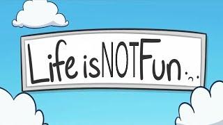 Life isn't Fun
