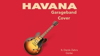 Camila Cabello ft. Young Thug - Havana   Garageband Cover ft. Damla Zehra Gürler
