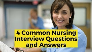 View the video 4 Common Nursing Interview Questions and Answers