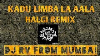 KADU LIMBA LA AALA || HALGI REMIX ||  DJ RV FROM MUMBAI ||1K SUBSCRIBERS SPECIAL ||