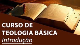 Introdução - Curso de Teologia Básica
