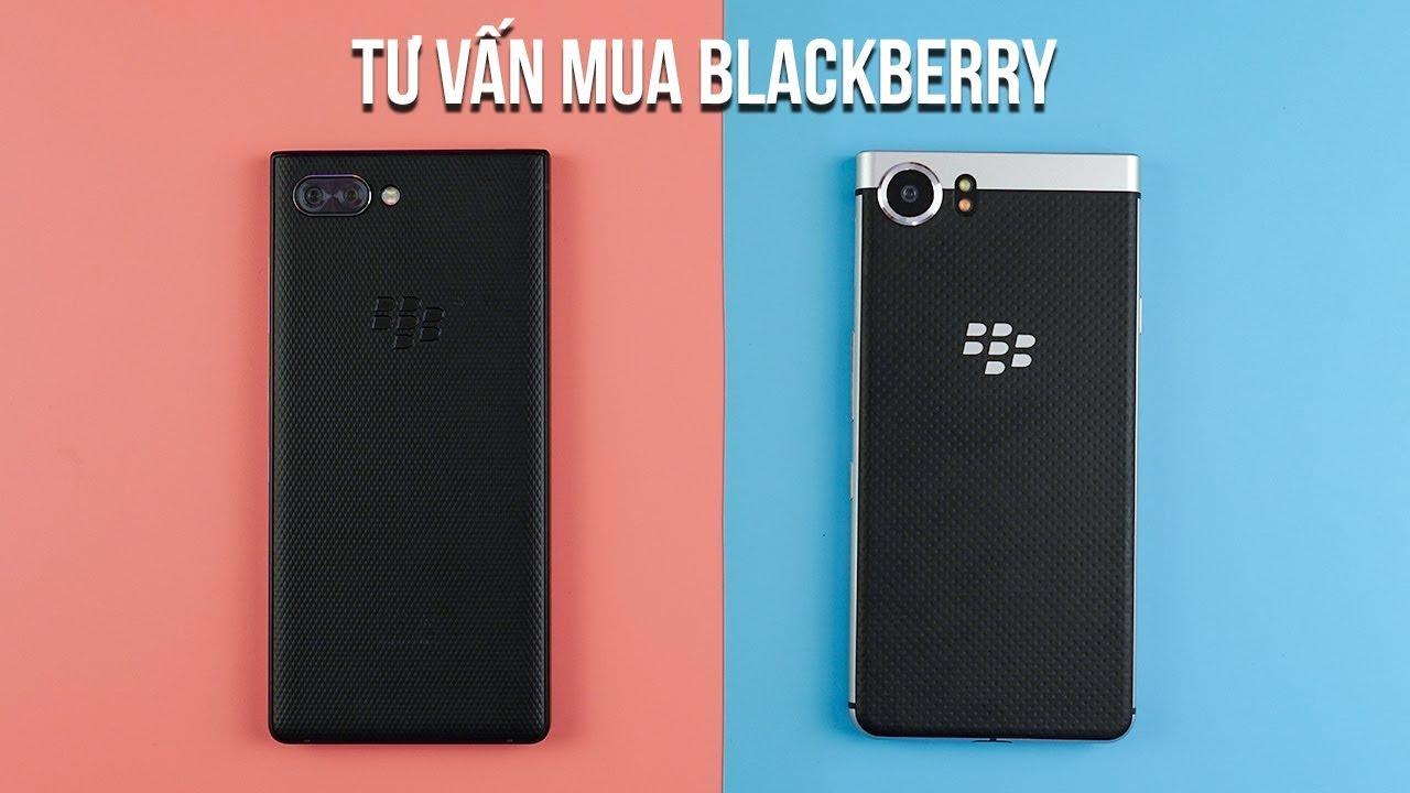 Tư vấn mua BlackBerry phù hợp với nhu cầu của bạn