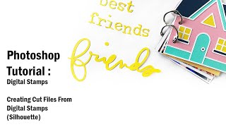 Photoshop Tutorial | Digital Stamps | Creating Cut Files | For Memory Keepers