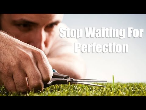 Stop Waiting for Perfection - Secret To Making Money Online