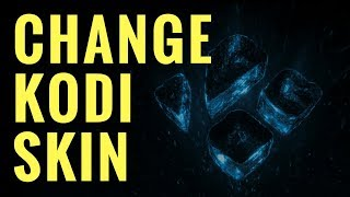HOW TO CHANGE SKIN ON KODI 17.6 (2018 Version)