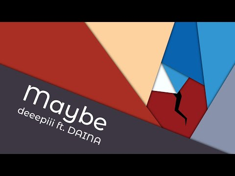 deeepiii - Maybe ft. DAINA (VOCALOID Original Song)