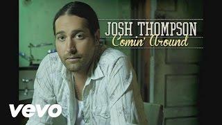 Josh Thompson - Comin' Around