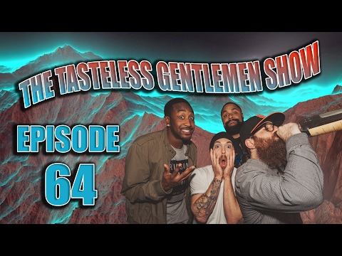 Life Advice – The Tasteless Gentlemen Show – Episode 64