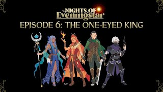 The One-Eyed King | Nights of Eveningstar | Episode 6
