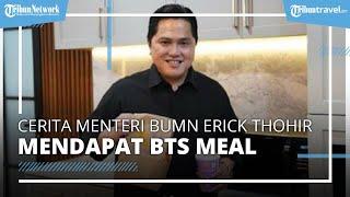 Cerita Menteri Erick Thohir Mendapatkan BTS Meal, Mengaku Sampai Keringatan