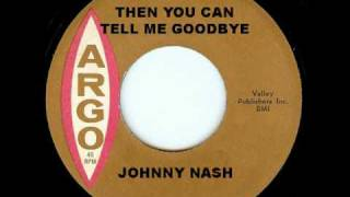 JOHNNY NASH - Then You Can Tell Me Goodbye (1964)