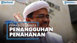 Pihak Rizieq Shihab Ajukan Penangguhan Penahanan, Kemanusiaan hingga Idul Fitri Dijadikan Alasan