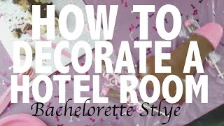 BACHELORETTE PARTY - HOW TO DECORATE THE HOTEL ROOM