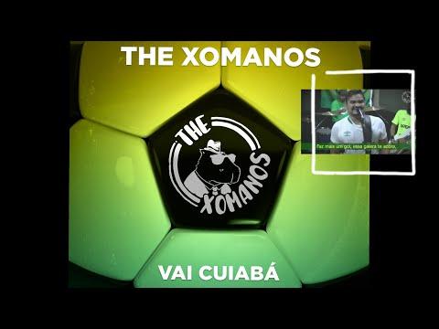 The Xomanos - Vai Cuiabá