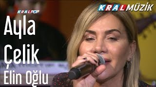 Ayla Çelik - Elin Oğlu (Kral Pop Akustik)