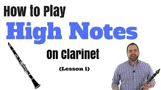 How to Play High Notes on Clarinet in Two Easy Steps! (Part 1)