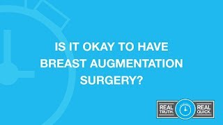 Is It Okay to Have Breast Augmentation Surgery?