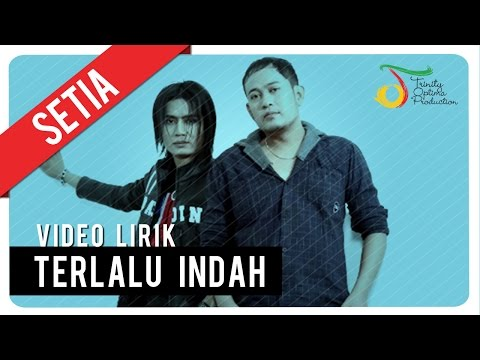 SETIA - TERLALU INDAH | Video Lirik