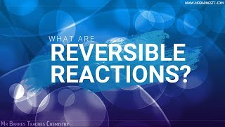 GCSE Chemistry 1-9: What is a Reversible Reaction?