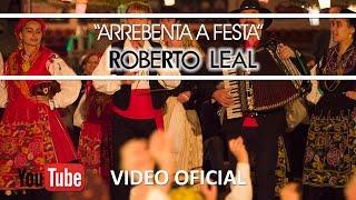 Roberto Leal - Video Oficial - Arrebenta a Festa - Part. Quim Barreiros