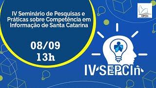 IV Seminário de Pesquisas e Práticas sobre Competência em Informação de Santa Catarina