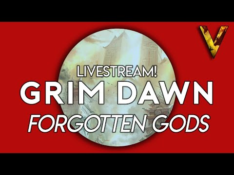 GRIM DAWN: FORGOTTEN GODS Release Stream! UNLEASHING THE OATHKEEPER!
