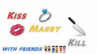 Kiss Marry Kill w/ friends