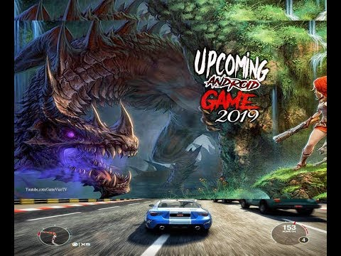 10 Best Upcoming Android Games 2019 — Action, Racing, Strategy, And 2019 Coming Soon World Scenes