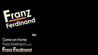Come on Home - Franz Ferdinand [2004] - Franz Ferdinand
