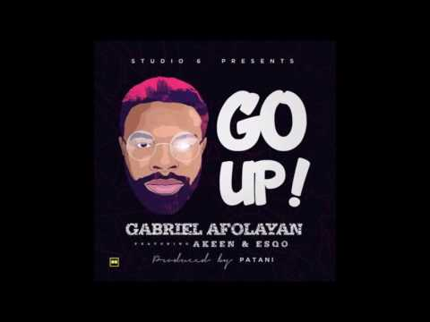 Gabriel Afolayan Ft Akeen & Esqo - Go Up (Prod. By Patani)