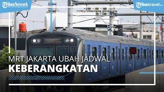 Berlaku Mulai Hari Ini, MRT Jakarta Ubah Jadwal Keberangkatan